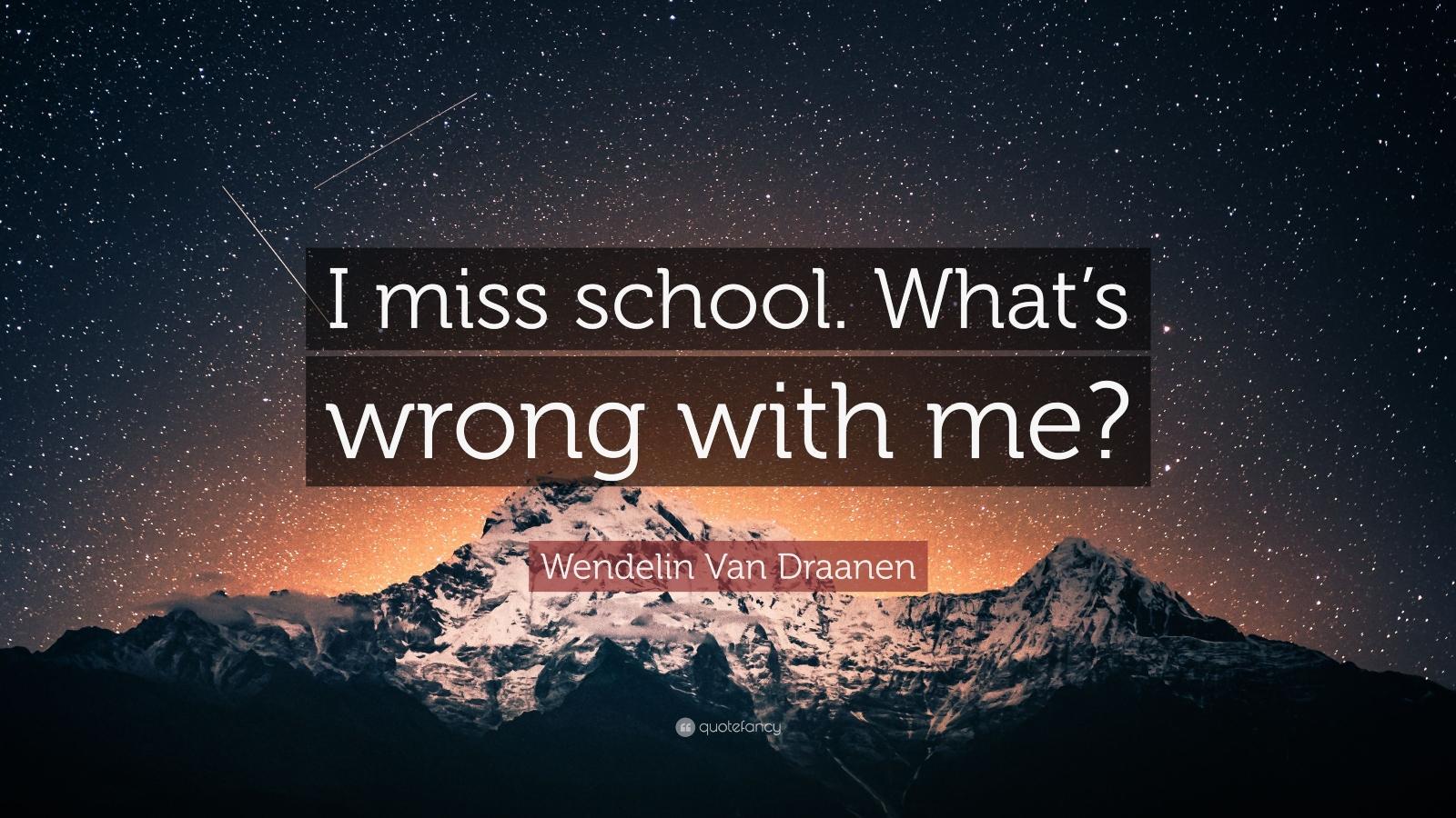 Do you miss school?